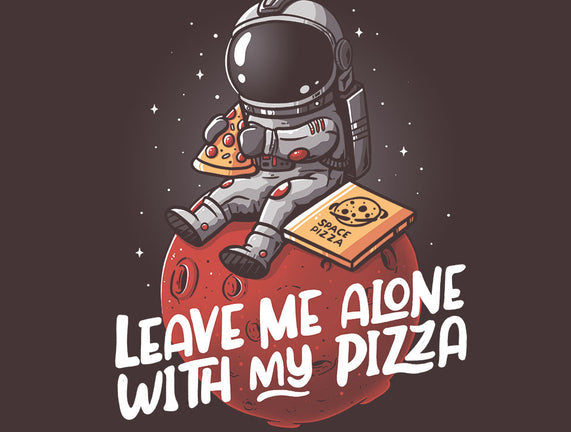Leave Me Alone With My Pizza