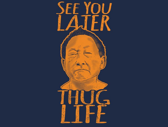 See You Later Thug Life