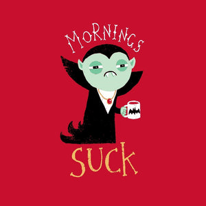 Mornings Suck