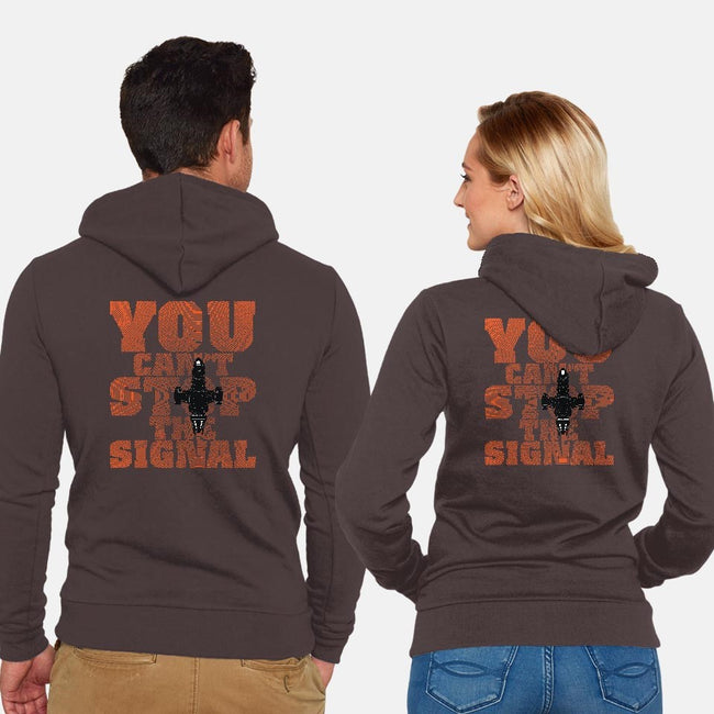 You Can't Stop the Signal-unisex zip-up sweatshirt-geekchic_tees
