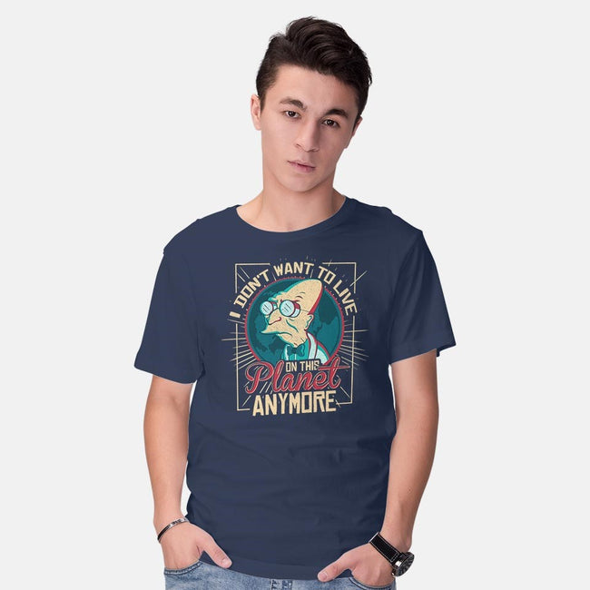 I Don't Want To Live On This Planet Anymore-mens basic tee-TomTrager