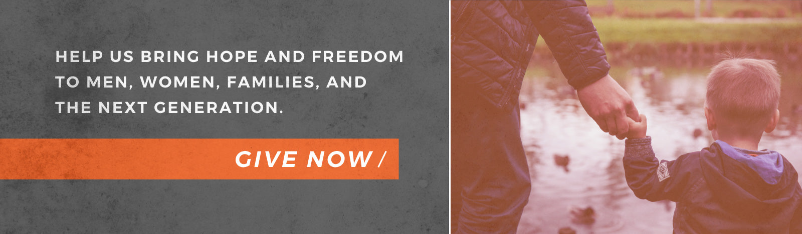 Help us bring hope and freedom to men, women, families, and the next generation. Give now.
