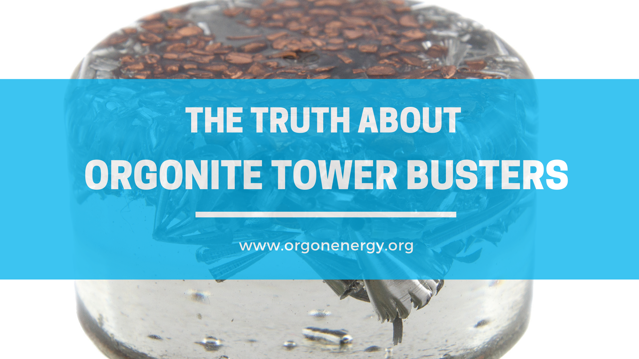 The Truth about Orgonite Tower Busters