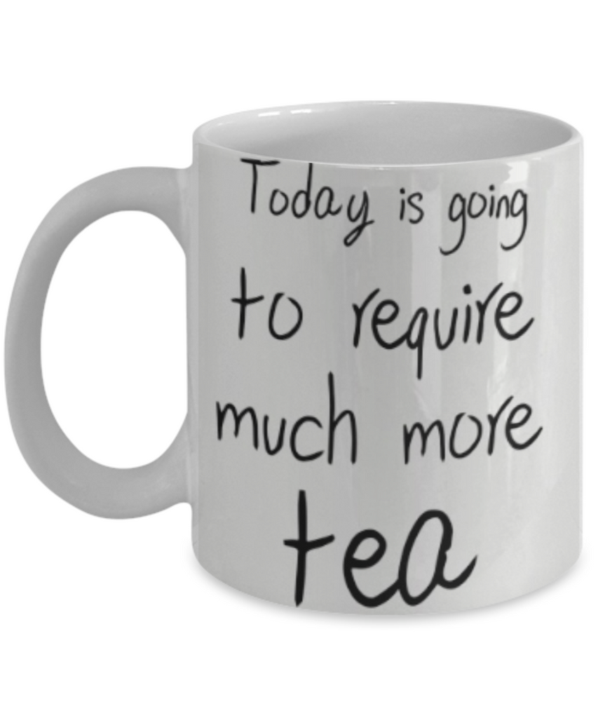 Today is going to require Much more Tea