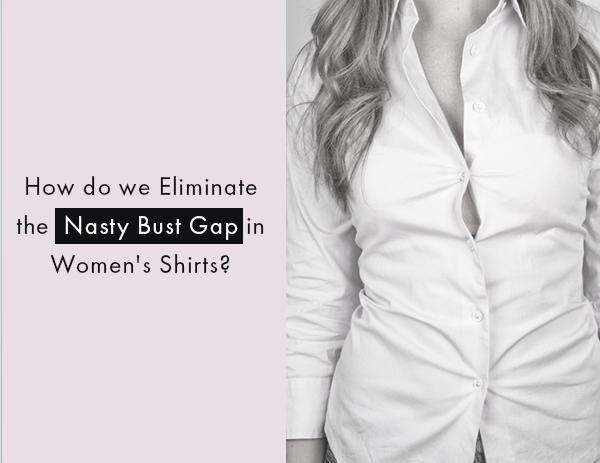 How do we eliminate the nasty bust gap in women's shirts?
