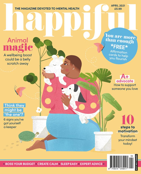 Happiful Magazine | April 2021 | Issue 48