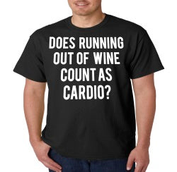 Does Running Out Of Wine Count As Cardio? T-Shirt