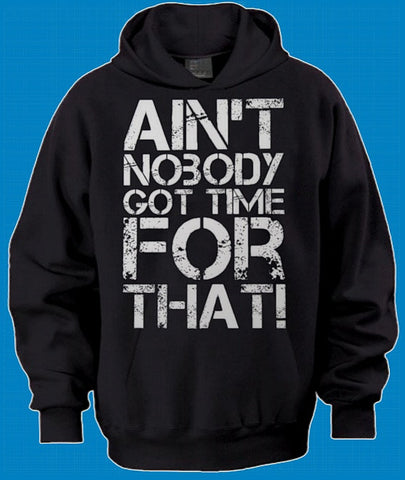 Ain't Nobody Got Time For That! Hoodie 622