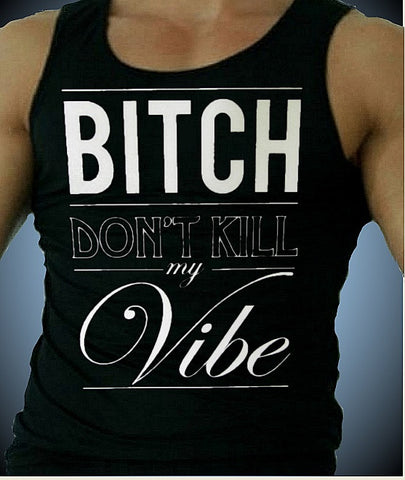 Bitch Don't Kill My Vibe Tank Top M 650