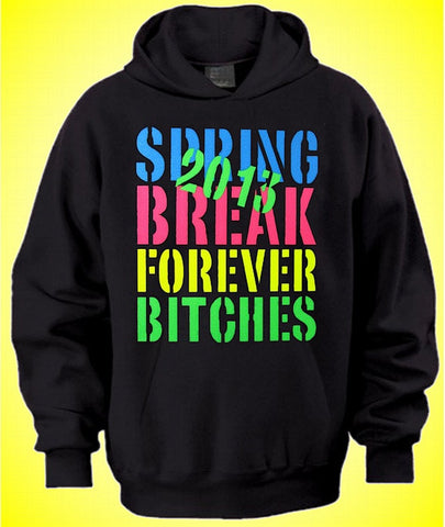 Spring Break Forever Bitches Hoodie 625