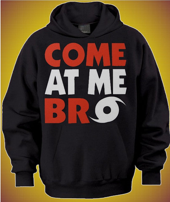 Come At Me Bro Hoodie 620