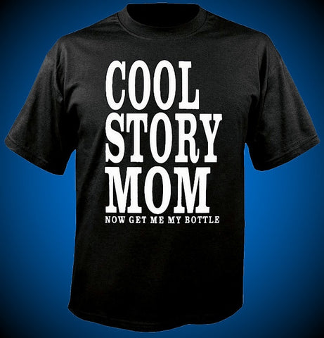 Cool Story Mom Now Get Me My Bottle T-Shirt