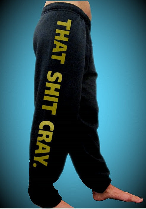 That Shit Cray Sweatpants