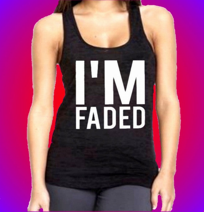 I'm Faded Burnout Tank Top
