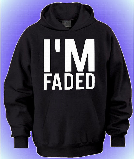 I'm Faded Hoodie