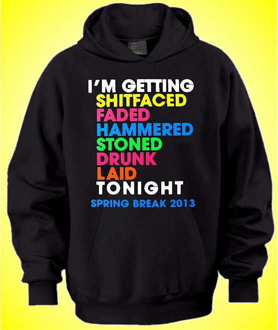 I'M GETTING SHITFACED FADED... Hoodie 628