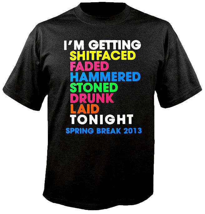 I'M GETTING SHITFACED FADED....T-SHIRT 628