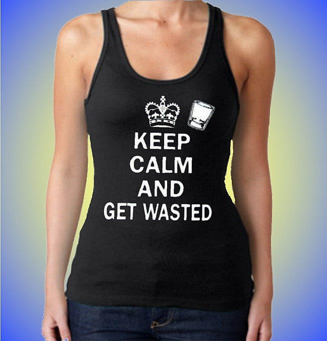 Keep Calm and Get Wasted Tank Top Women's