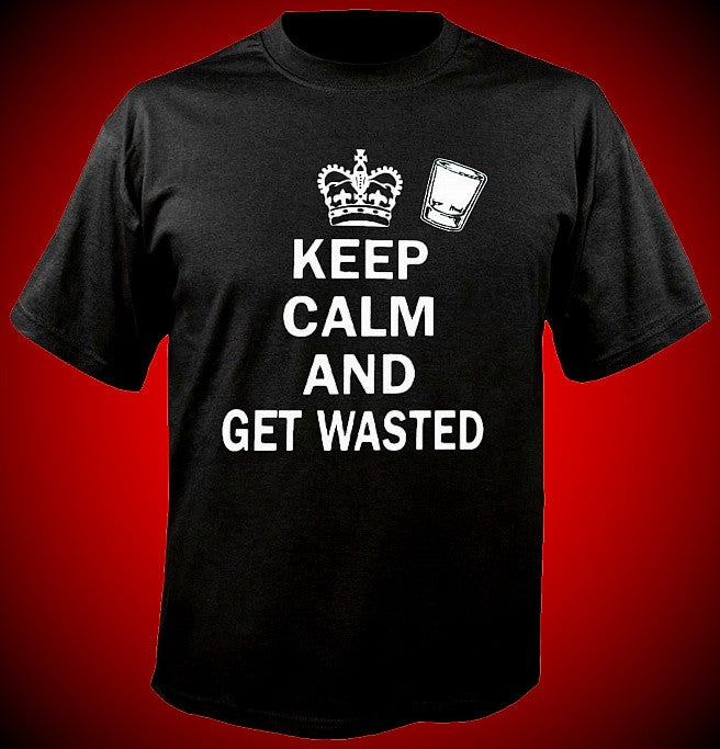 Keep Calm and Get Wasted T-Shirt
