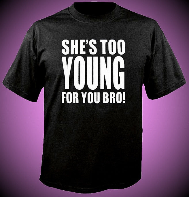 She's Too Young For You Bro Kids T-Shirt