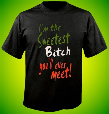I'm the Sweetest Bitch you'll ever meet! T-Shirt.