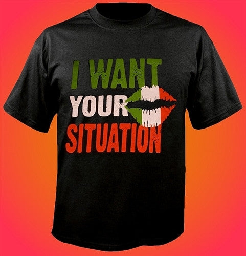 I Want Your Situation T-Shirt