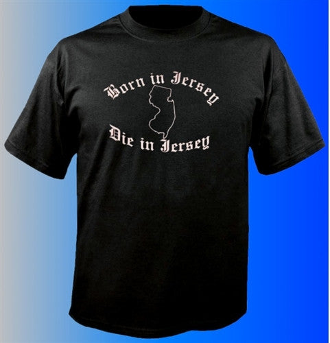 Born In Jersey Die In Jersey T-Shirt