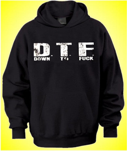 DTF Down To Fuck Hoodie