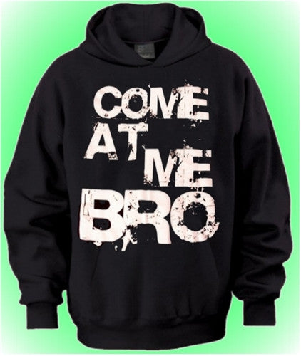 """Come At Me Bro"" Hoodie"