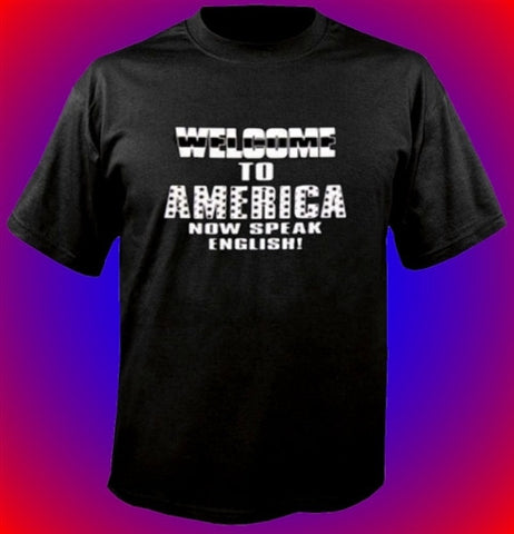 Welcome To America Now Speak English! T-Shirt