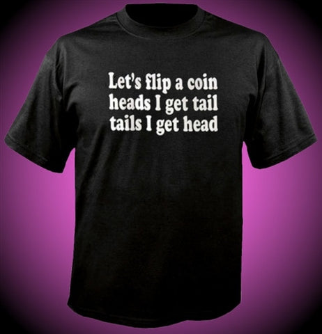 Let's Flip A Coin  Heads I Get Tail Tails I Get Head   T-Shirt