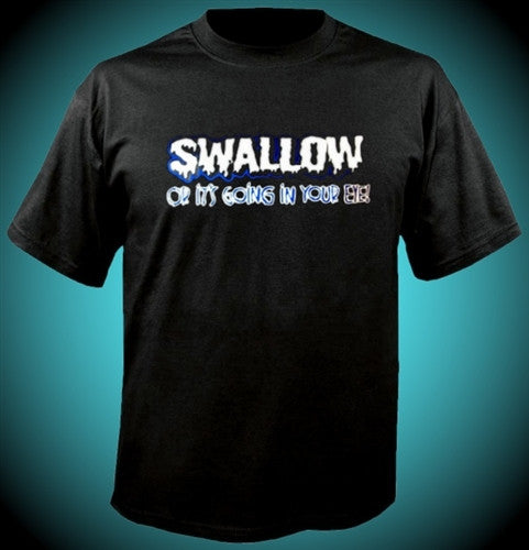 Swallow or it's going into your eye!  T-Shirt