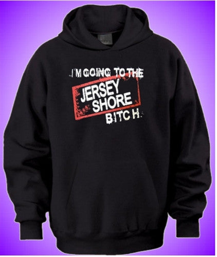 I'm Going To The Jersey Shore Bitch  Hoodie