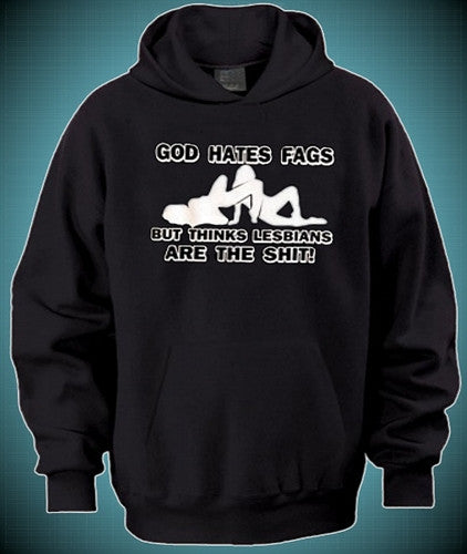 God Hates Fags, But Thinks Lesbians Are The Shit!  Hoodie