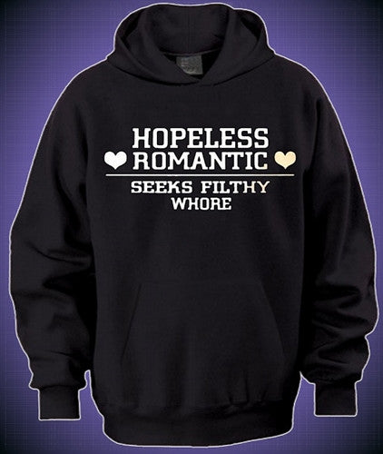 Hopeless Romantic Seeks Filthy Whore  Hoodie