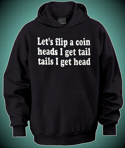 Let's Flip A Coin Heads I Get Tail, Tails I Get Head   Hoodie