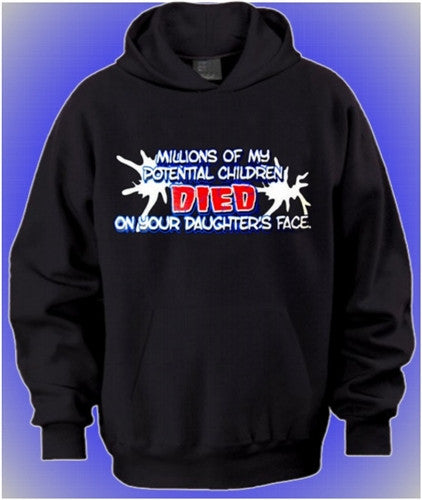 Millions Of My Potential Children Died On Your Daughter's Face  Hoodie
