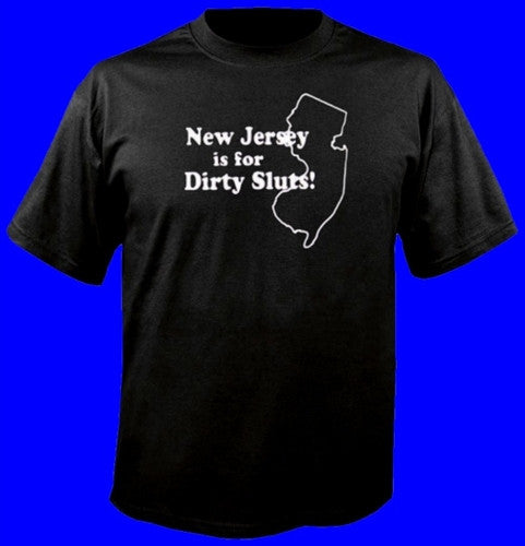 NJ Is For Dirty Sluts T-Shirts