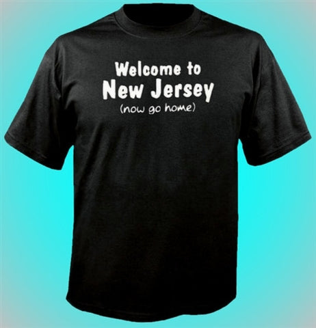 Welcome To New Jersey (Now Go Home) T-Shirt