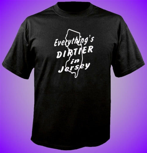 Everything Is Dirtier In NJ T-Shirt