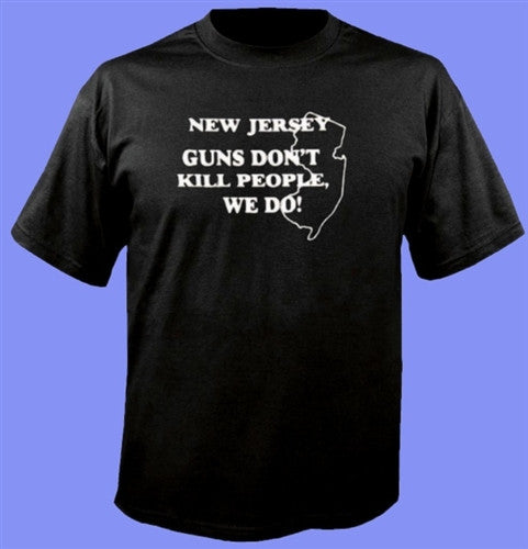 New Jersey Guns Don't Kill People, We Do! T-Shirt