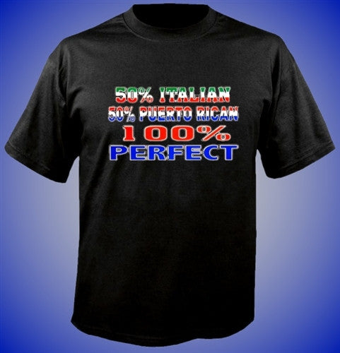 50% Italian 50% Puerto Rican 100% PERFECT T-Shirt