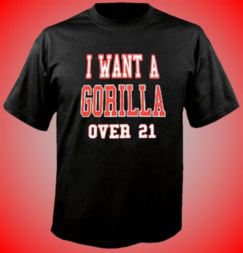 I Want A Gorilla Over 21 T-Shirt