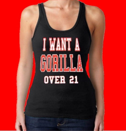 I Want A Gorilla Over 21 Tank Top Women's