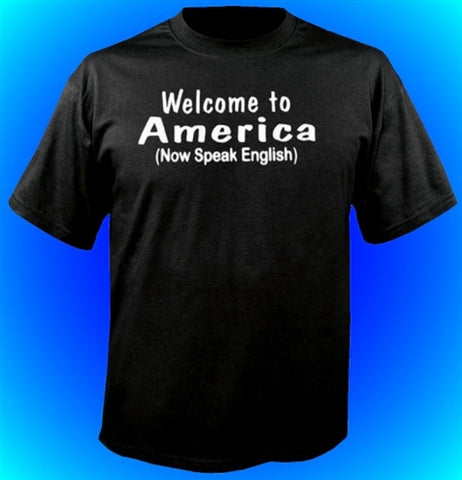 Welcome To America (Now Speak English) T-Shirt