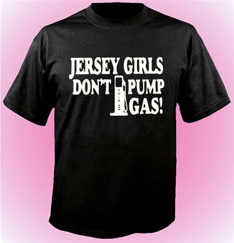 Jersey Girls Don't Pump Gas! T-Shirt