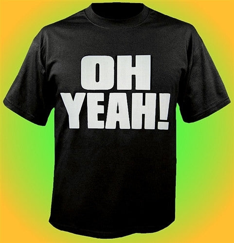 Oh Yeah! - Infamous Pauly D Quote T-Shirt