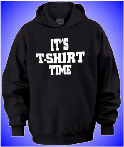 It's T-shirt Time Hoodie