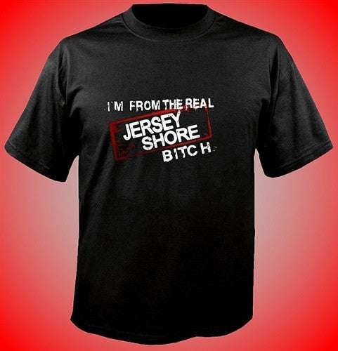 I'm From The Real Jersey Shore Bitch T-Shirt