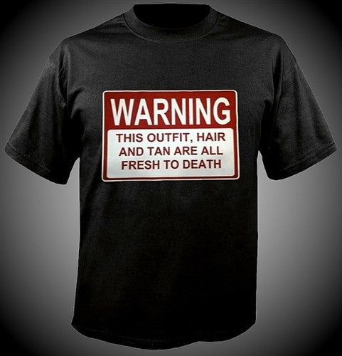 WARNING This Outfit, Hair And Tan Are All Fresh To Death T-Shirt